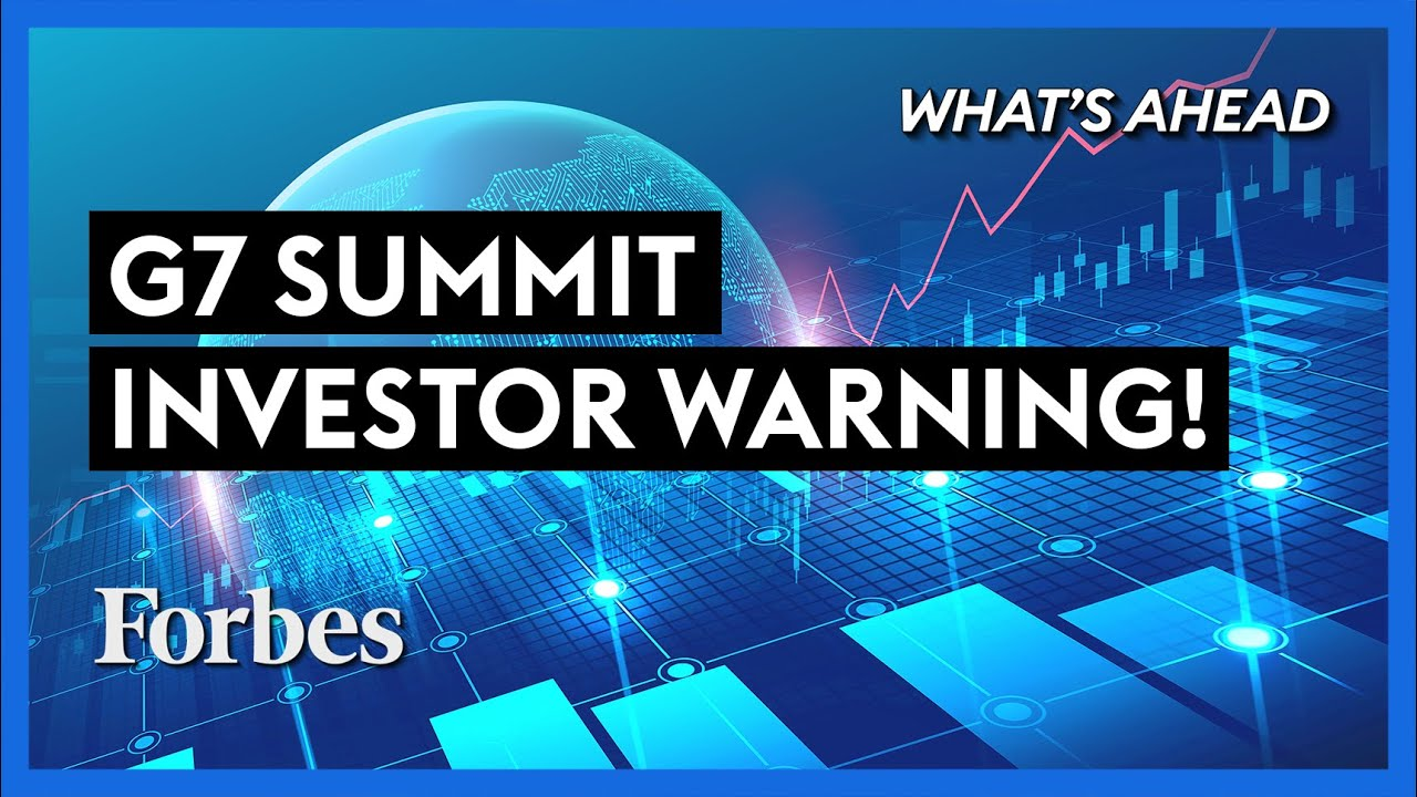 Why The G7 Summit Outcome Is Bad News For Investors – Steve Forbes | What's Ahead | Forbes