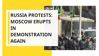 Russia protests: Moscow erupts in demonstration again