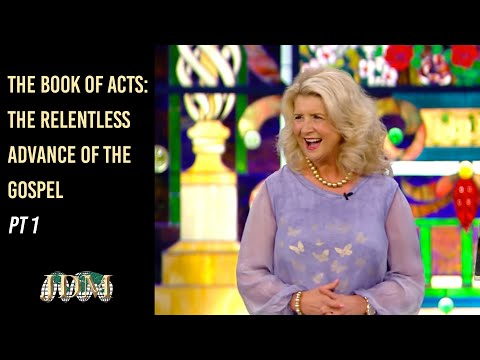 The Book of ACTS:  The Relentless Advance of the Gospel, Pt 1  Cathy Duplantis