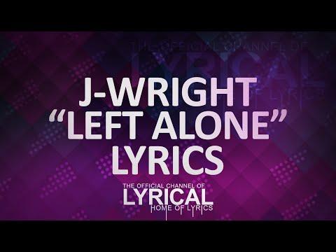 J-Wright - Left Alone (feat. Scotty B) (Prod. TellingBeatzz) Lyrics - UCnQ9vhG-1cBieeqnyuZO-eQ
