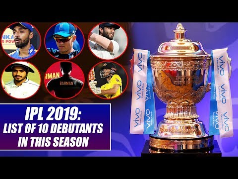 IPL 2019: List Of 10 Debutants In This Season