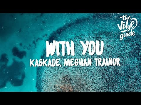 Kaskade, Meghan Trainor - With You (Lyrics) - UCxH0sQJKG6Aq9-vFIPnDZ2A