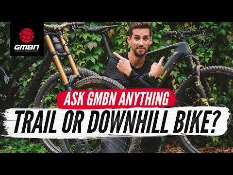 "Downhill Bike or Trail Bike""   Ask GMBN Anything About Mountain Biking"