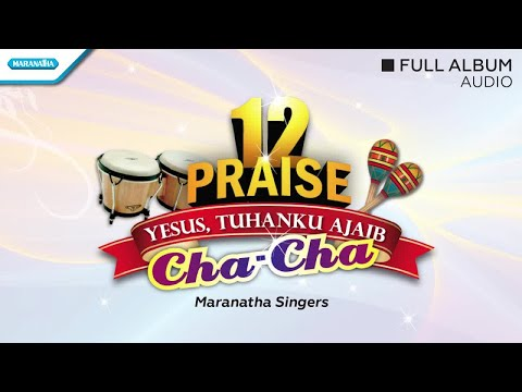 12 Praise Cha Cha (Yesus Tuhanku Ajaib) - Maranatha Singers (Full Album Audio)