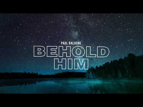 Paul Baloche - Behold Him (Feat. Kim Walker-Smith) [Official Lyric Video]