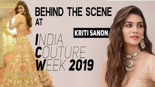 Kriti Sanon Behind The Scene At The India Couture Week 2019