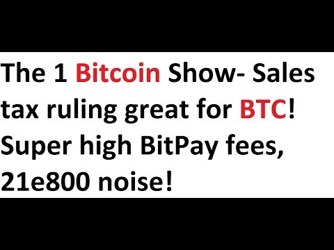 The 1 bitcoin show sales tax ruling great for btc super high the 1 bitcoin show sales tax ruling great for btc super high bitpay fees ccuart Gallery