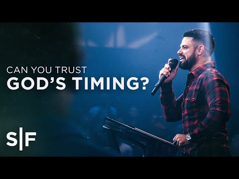 Can You Trust God's Timing?  Steven Furtick