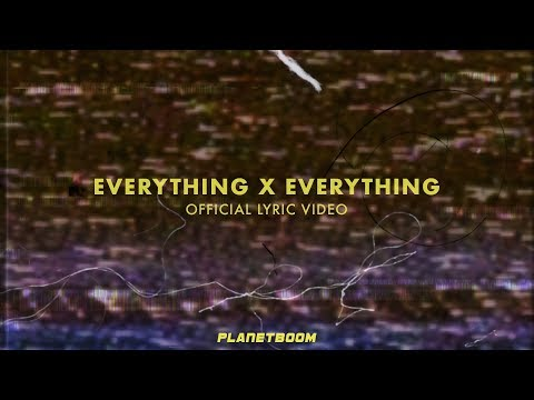 planetboom  Everything X Everything  Official Lyric Video