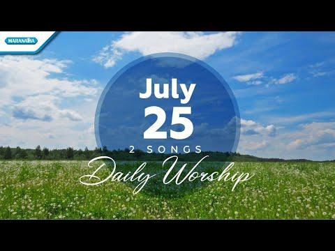 July 25  Yesus NamaMu Termanis - Kau Yang Kuperlu // Daily Worship