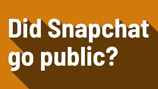 Did Snapchat go public?