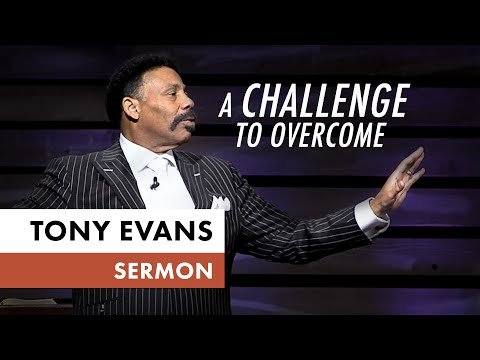 A Challenge to Overcome  Tony Evans Sermon