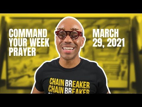 Command Your Week Prayer - March 29, 2021 - Bishop Kevin Foreman