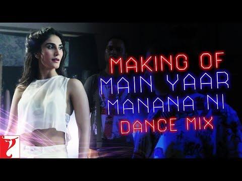 Making Of The Song - Main Yaar Manana Ni   Dance Mix   Vaani Kapoor
