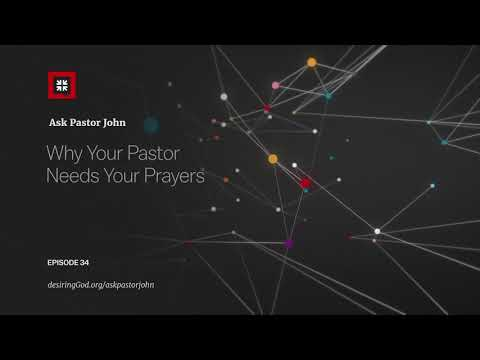 Why Your Pastor Needs Your Prayers // Ask Pastor John