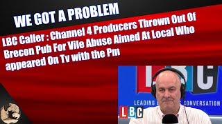 LBC Caller: C4 Producers Thrown Out Of Brecon Pub For Vile Abuse Aimed At Local Brexiteer