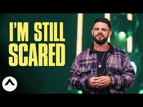 I'm Still Scared  Pastor Steven Furtick  Elevation Church