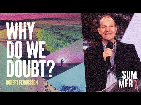 Why Do We Doubt?  Robert Fergusson  Hillsong Church Online