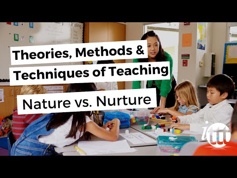 Theories, Methods & Techniques of Teaching - Nature vs. Nurture