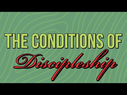 The Conditions of Discipleship - MESSAGE ONLY