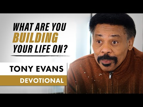 What Are You Building Your Life On? - Tony Evans Devotional