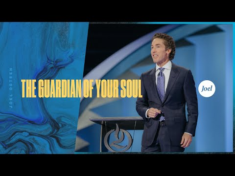 The Guardian of Your Soul  Joel Osteen
