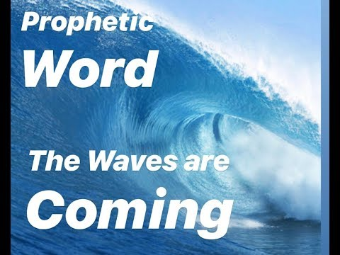 Prophetic Word : The Waves are Coming...10 Things to expect