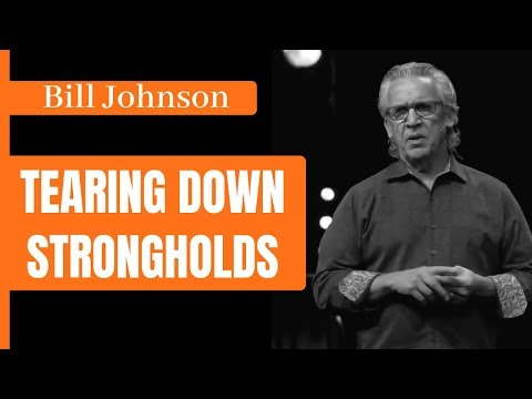 Bill Johnson: Tearing Down Strongholds