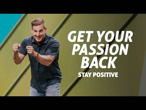 Get Your Passion Back: Stay Positive