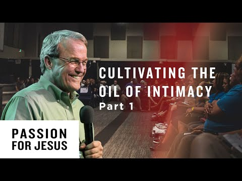 Cultivating the Oil of Intimacy with the Bridegroom God Pt. 1 - Passion for Jesus