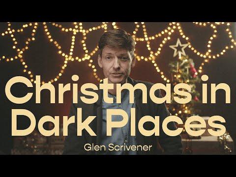 Christmas in Dark Places  Glen Scrivener