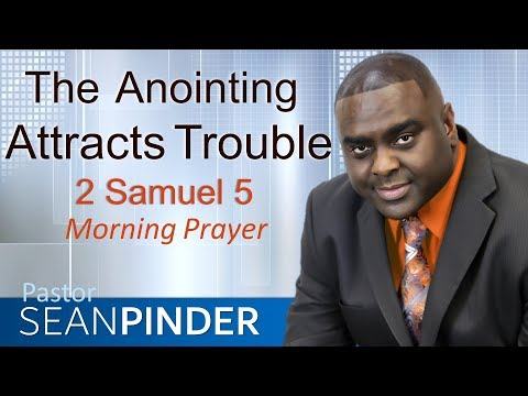 THE ANOINTING ATTRACTS TROUBLE - 2 SAMUEL 5 - MORNING PRAYER  PASTOR SEAN PINDER