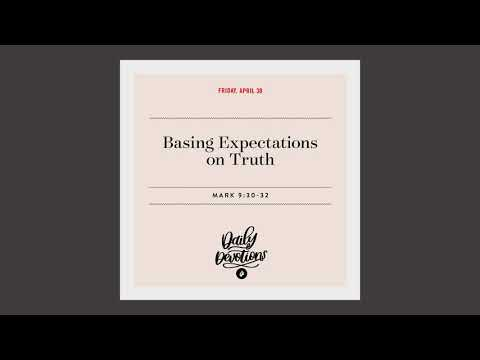 Basing Expectations on Truth  Daily Devotional