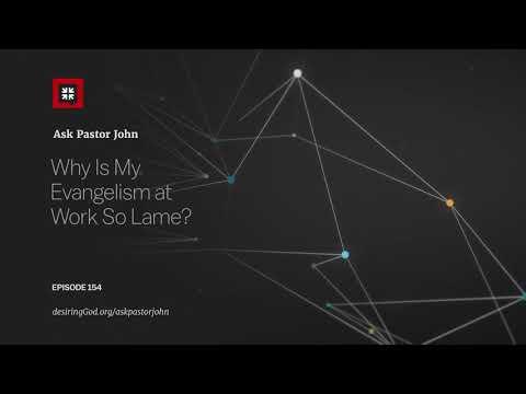 Why Is My Evangelism at Work So Lame? // Ask Pastor John