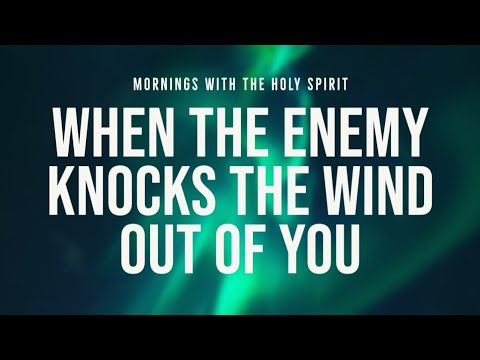 When the Enemy Knocks the Wind Out of You (Prophetic Prayer & Prophecy)