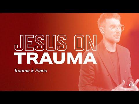 Jesus on Trauma: Trauma & Plans