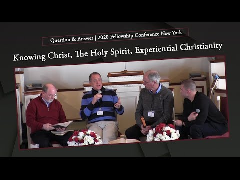 Knowing Christ, The Holy Spirit, Experiential Christianity (Q&A)