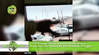 CCTV FOOTAGE SHOWS MOMENT WHEN THIEVES BROKE INTO CAR PARKED BY THE ROADSIDE IN LAGOS