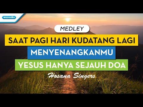Saat Pagi, MenyenangkanMu, Yesus Hanya Sejauh Doa, Besar Besar Anug'rahNya - Hosana Singers
