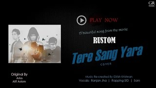 Tere Sang Yaara (Cover) -Rustom   Ranjan Jha - grmusiconline , Pop