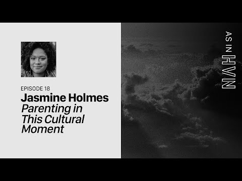 Parenting in This Cultural Moment  As In Heaven Episode 18  Jasmine Holmes
