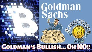 Goldman Bullish on Bitcoin ...Oh No!