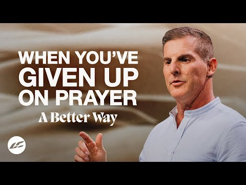 When Youve Given Up on Prayer