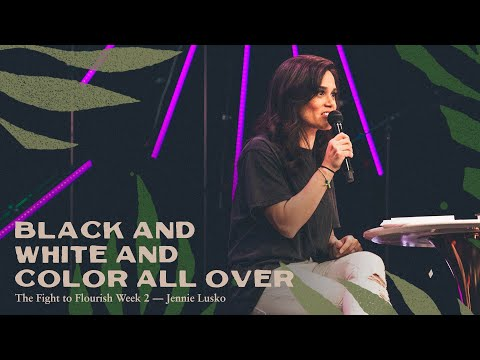 Black and White and Color All Over  Jennie Lusko  The Fight To Flourish, pt. 2