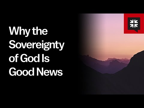 Why the Sovereignty of God Is Good News // Ask Pastor John