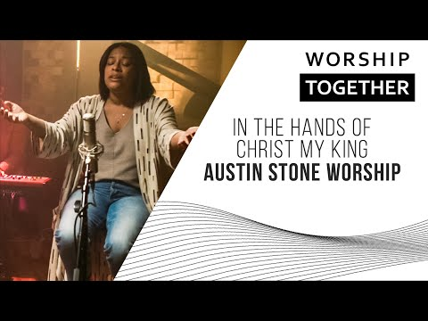 In The Hands Of Christ My King // Austin Stone // New Song Cafe