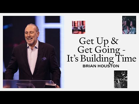 Get Up & Get Going - It's Building Time  Brian Houston  Hillsong Church Online