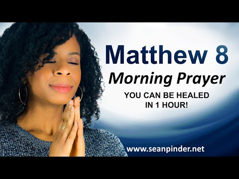 Matthew 8 - You Can Be HEALED in ONE HOUR - Morning Prayer