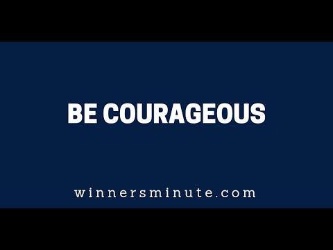 Be Courageous  The Winner's Minute With Mac Hammond