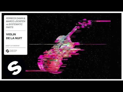 Ferreck Dawn & Marco Joosten vs Systematic Parts - Violin De La Nuit - UCpDJl2EmP7Oh90Vylx0dZtA